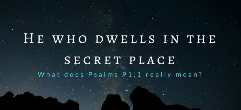 What is the Secret Place of the Most High in Psalm 91 and what does it mean